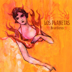 No Ardieras - Los Planetas