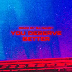 you deserve better (Da Candy Remix)