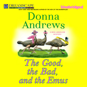 The Good, the Bad, and the Emus - A Meg Langslow Mystery 17 (Unabridged)