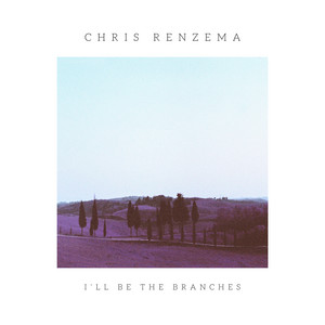 I'll Be The Branches - Chris Renzema