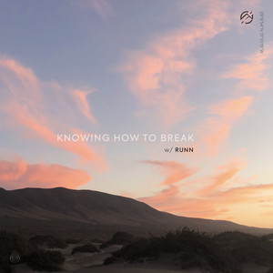 Knowing How To Break (with RUNN)
