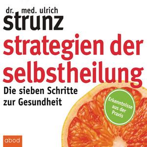 Strategien der Selbstheilung (Die sieben Schritte zur Gesundheit - Erkenntnisse aus der Praxis)