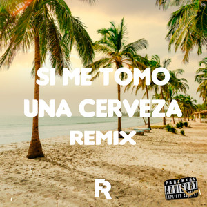 Si Me Tomo Una Cerveza 2 (Remix)