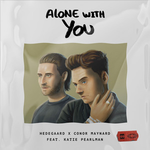 Alone With You (HEDEGAARD X Conor Maynard feat. Katie Pearlman)