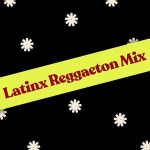 Latinx Reggaeton Mix