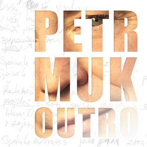 Petr Muk - Outro