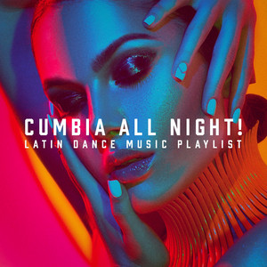 Cumbia All Night! - Latin Dance Music Playlist album
