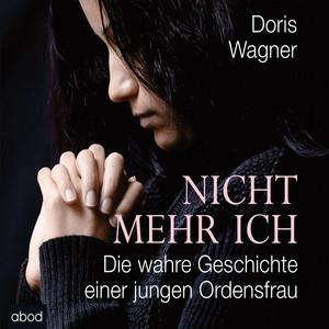 Nicht mehr ich (Die wahre Geschichte einer jungen Ordensfrau) Audiobook