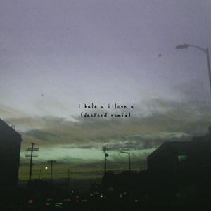 i hate u, i love u (feat. olivia o'brien) [Deepend Remix]