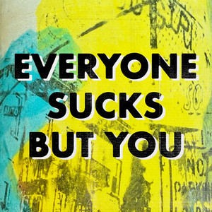 Everyone Sucks But You (feat. K.Flay)