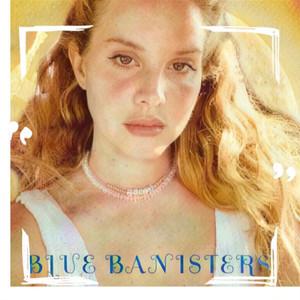 Blue Banisters - Lana Del Rey