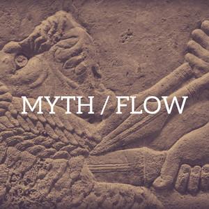 Myth / Flow