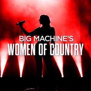 Big Machine's Women Of Country