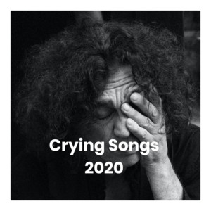 Crying Songs 2020