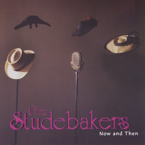 The Studebakers Now and Then album
