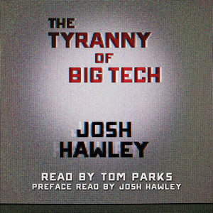 The Tyranny of Big Tech (Unabridged) Audiobook