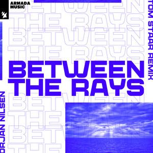 Between The Rays - Tom Staar Remix by Orjan Nilsen, Tom Staar