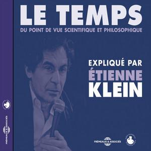 Le temps du point de vue scientifique et philosophique (Expliqué par Etienne Klein) Audiobook