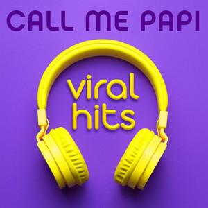 Call Me Papi - Viral Hits