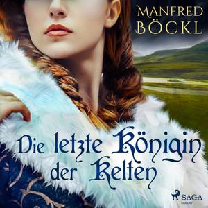 Die letzte Königin der Kelten Audiobook