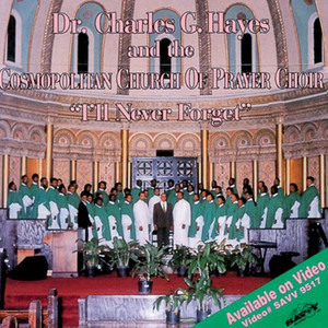I'll Never Forget by Dr. Charles G. Hayes & The Cosmopolitan Church Of Prayer