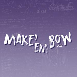 Make Em Bow 2021