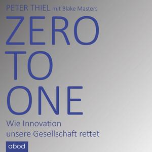 Zero to One (Wie Innovation unsere Gesellschaft rettet) Audiobook