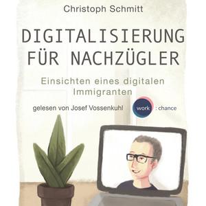 Digitalisierung für Nachzügler - Einsichten eines digitalen Immigranten (Ungekürzt) Audiobook