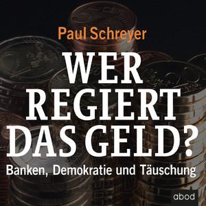 Wer regiert das Geld? (Banken, Demokratie und Täuschung) Audiobook