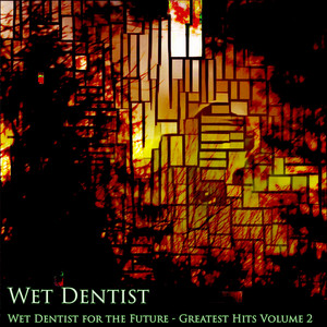 Wet Dentist for the Future (Greatest Hits, Vol. 2) album