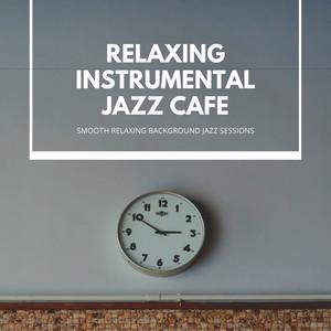 Instrumental Jazz Cafe by Relaxing Instrumental Jazz Cafe