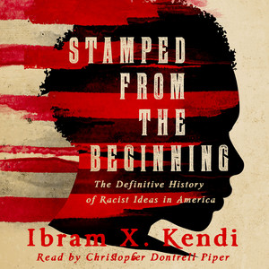 Stamped from the Beginning - The Definitive History of Racist Ideas in America (Unabridged) Audiobook