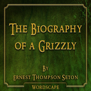 The Biography of a Grizzly (By Ernest Thompson Seton)