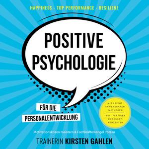 Positive Psychologie für die Personalentwicklung - Motivationskrisen meistern & Fachkräftemangel trotzen (Happiness, Top Performance, Resilienz. Mit leicht anwendbaren Methoden. Inkl. fertigen Workshop-Konzepten.) Audiobook