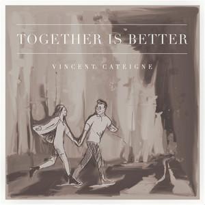 Together Is Better (Vincent Cateigne)