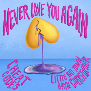 Never Love You Again (with Little Big Town & Bryn Christopher)