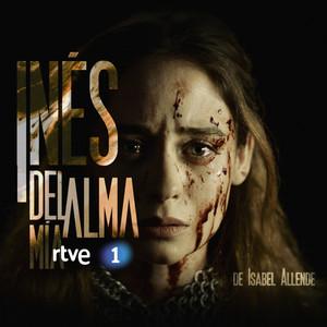 INÉS DEL ALMA MÍA (Música Original de la Serie de RTVE)