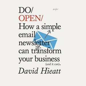 Do Books: Do Open - How a simple email newsletter can transform your business (and it can). [unabridged]