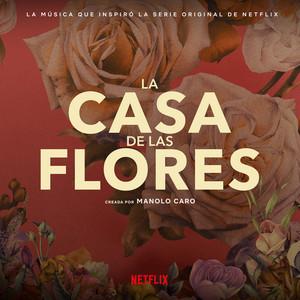 La Música Que Inspiró La Serie Original De Netflix, La Casa De Las Flores (Creada Por Manolo Caro) album