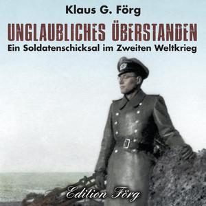 Unglaubliches überstanden (Ein Soldatenschicksal im Zweiten Weltkrieg) Audiobook