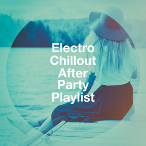 Electro Chillout After Party Playlist album