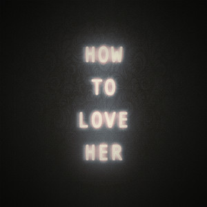 How to Love Her