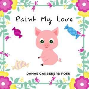 Paint My Love by Danae Garbererd Po5N
