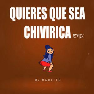 Tu Quieres Que Sea Chivirica (Remix)