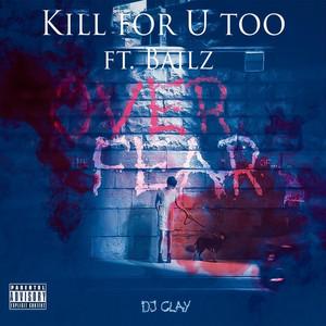 Kill for U Too