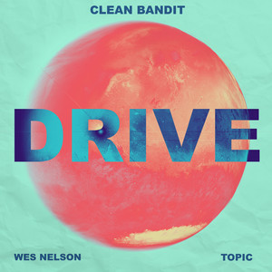 CLEAN BANDIT x TOPIC feat WES NELSON - Drive