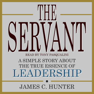 The Servant - A Simple Story About the True Essence of Leadership (Unabridged) Audiobook
