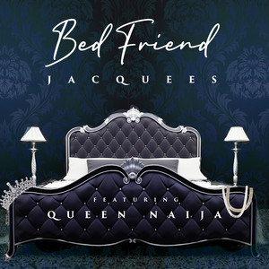 Jacquees, Queen Naija - Bed Friend (feat. Queen Naija) Mp3 Download