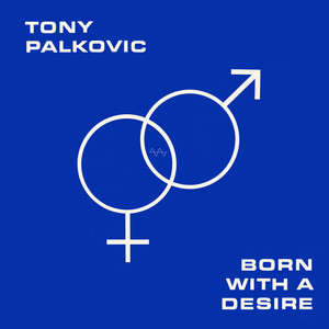 Born With a Desire by Tony Palkovic