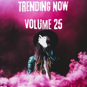 Trending Now Volume 25
